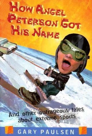 How Angel Peterson got his name : and other outrageous tales about extreme sports