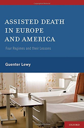 Assisted Death in Europe and America : Four Regimes and Their Lessons