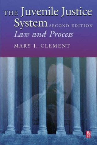 The Juvenile Justice System : Law and Process